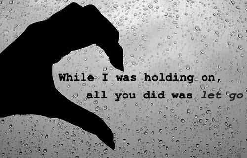 While I Was Holding On, All You Did Was Let Go Breakup Quote