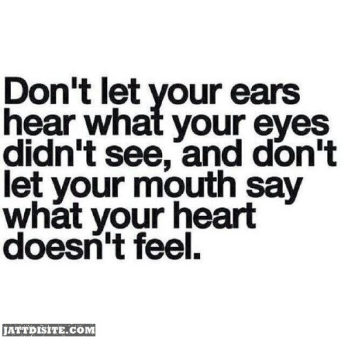 Don't Let Your Ears Hear What Your Eyes