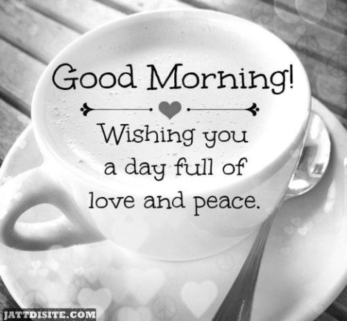 Good Morning Wishing You A Day Full Of Love And Peace