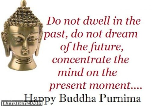 Do Not Dwell In The Past Happy Buddha Purnima