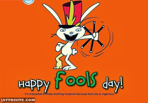 Happy Fools Day - It Is Impossible To Make Anything Foolproof Because Fools Are So Ingenious