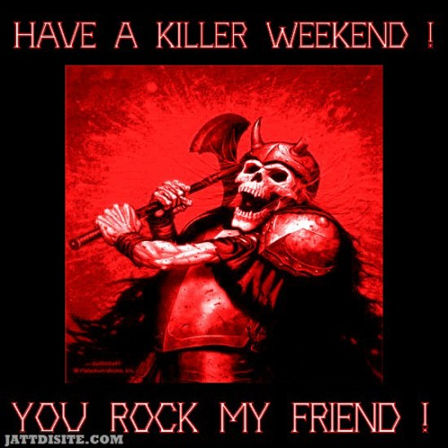 Have A Killer Weekend You Rock My Friend Graphic