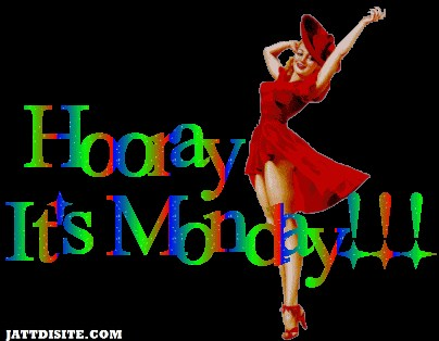 Hooray Its Monday