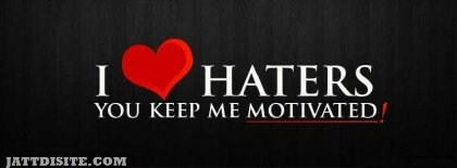 I Love Haters You Keep me Motivated