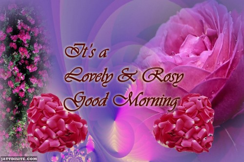 It's A Lovely And Rosy Good Morning