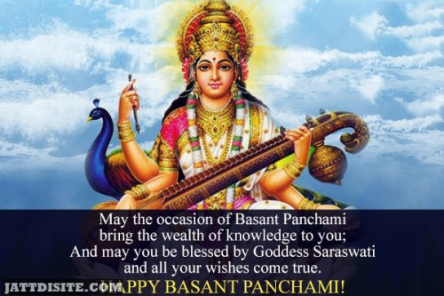 May The Occasion Of Basant Panchami Bring The Wealth Of Knowledge To You And May You Be Blessed By Goddess Saraswati And All Your Wishes Come True Happy Basant Panchami