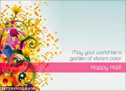 May Your World Be A Garden Of Vibrant Color - Happy Holi