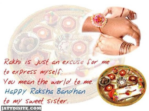 Rakhi Is Just An Excuse For Me To Express Myself You Mean The World To Me Happy Raksha Bandhan To My Sweet Sister