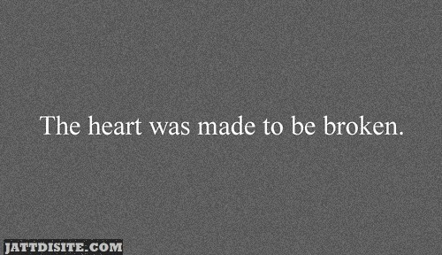 The Heart was made to be Broken