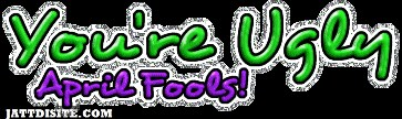 You Are Ugly - April Fools Day Glitter Comment