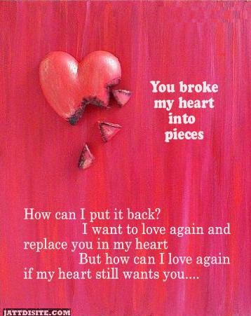 You Broke My heart In To Pieces
