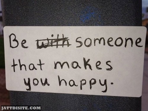 be-with-someone-that-makes-you-happy