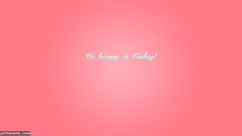 Be Happy Its Friday Wallpaper