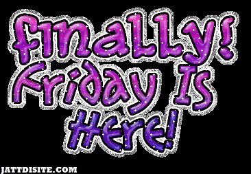 Finally Friday Is Here