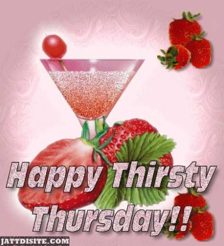 Happy Thirsty Thursday With Drink