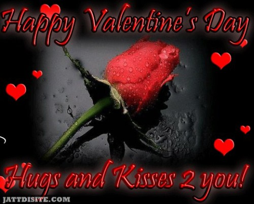 Happy Valentines Day Hugs and Kisses to You!