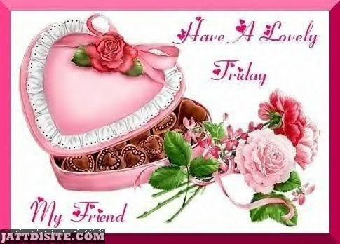 Have A Lovely Friday Friend