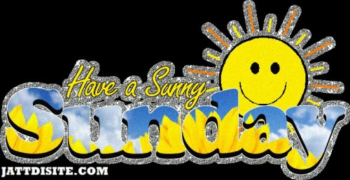 Have A Sunny Sunday To You