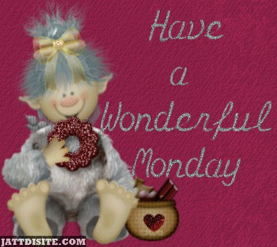 Have a Great Monday Girl