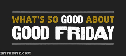 Know About Good Friday