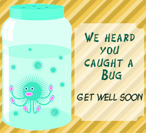 We Heard You Caught A Bug Get well soon