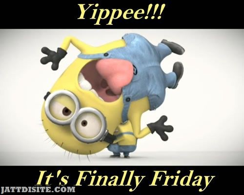 Yipee Its Friday Now