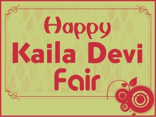 Wishing You A Very Happy Kaila Devi Fair