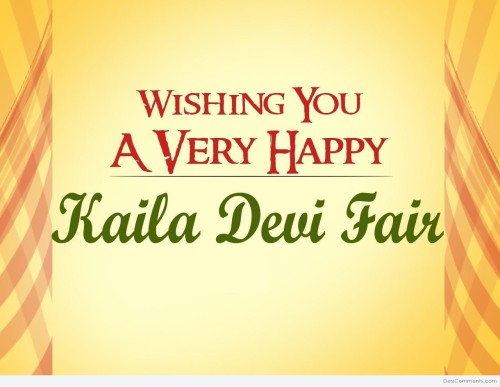 Wishing You A Very Hapy Kaila Devi Fair