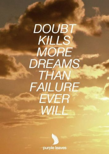 Doubt Kills More Dreams Than Failure Ever Wil