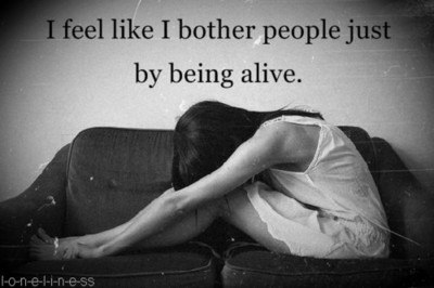 I Feel Like I Bother People By Being Alive