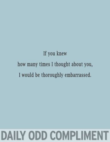 If You Knew How Many Times I Thought About You, I Would Be Thoroughly Embarrasad