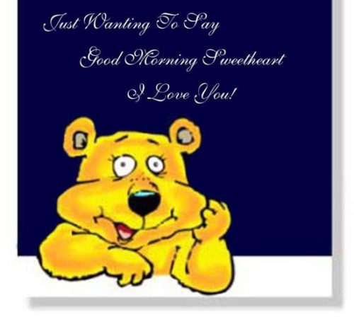 Just Wanting To Say Good Morning Sweetheart I Love You Teddy Bear