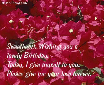 Sweetheart, Wishing You a Lovely Birthday. Today, I Give Myself To You. Please Give Me Your Love Forever